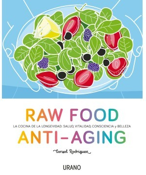 Raw Food Antiaging de Consol Rodríguez. Ed. Urano.