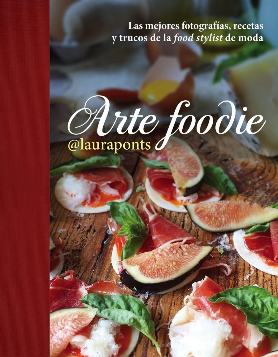 Arte foodie, de Laura Ponts. Trucos para fotografíar comida y recetas...