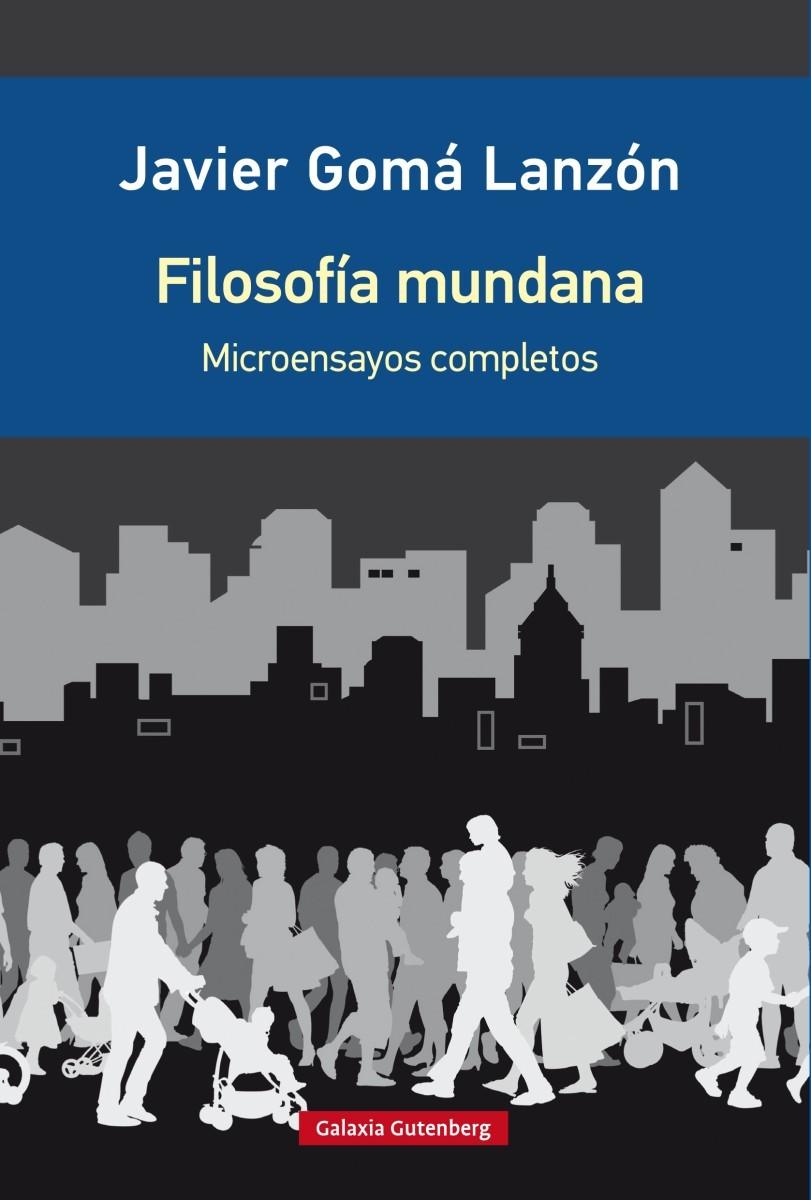 Filosofía mundana, de Javier Gomá Lanzón.