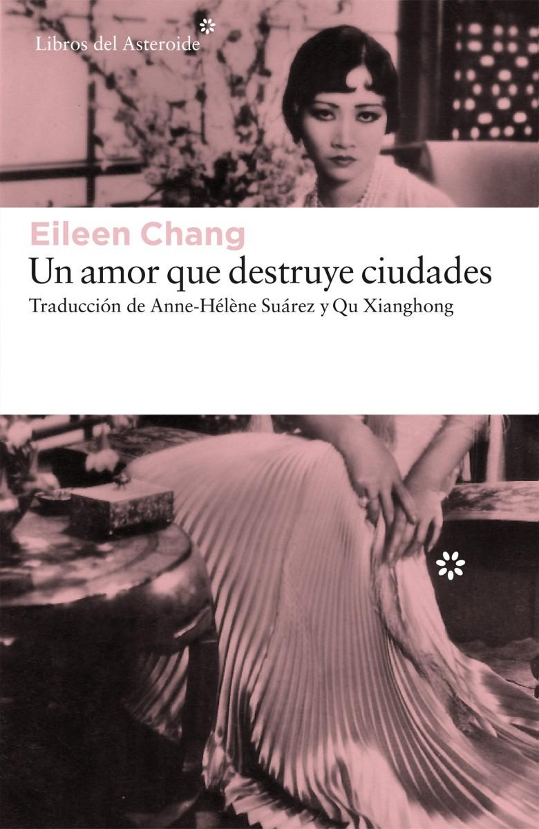 Un amor que destruye ciudades, de Eileen Chang.
