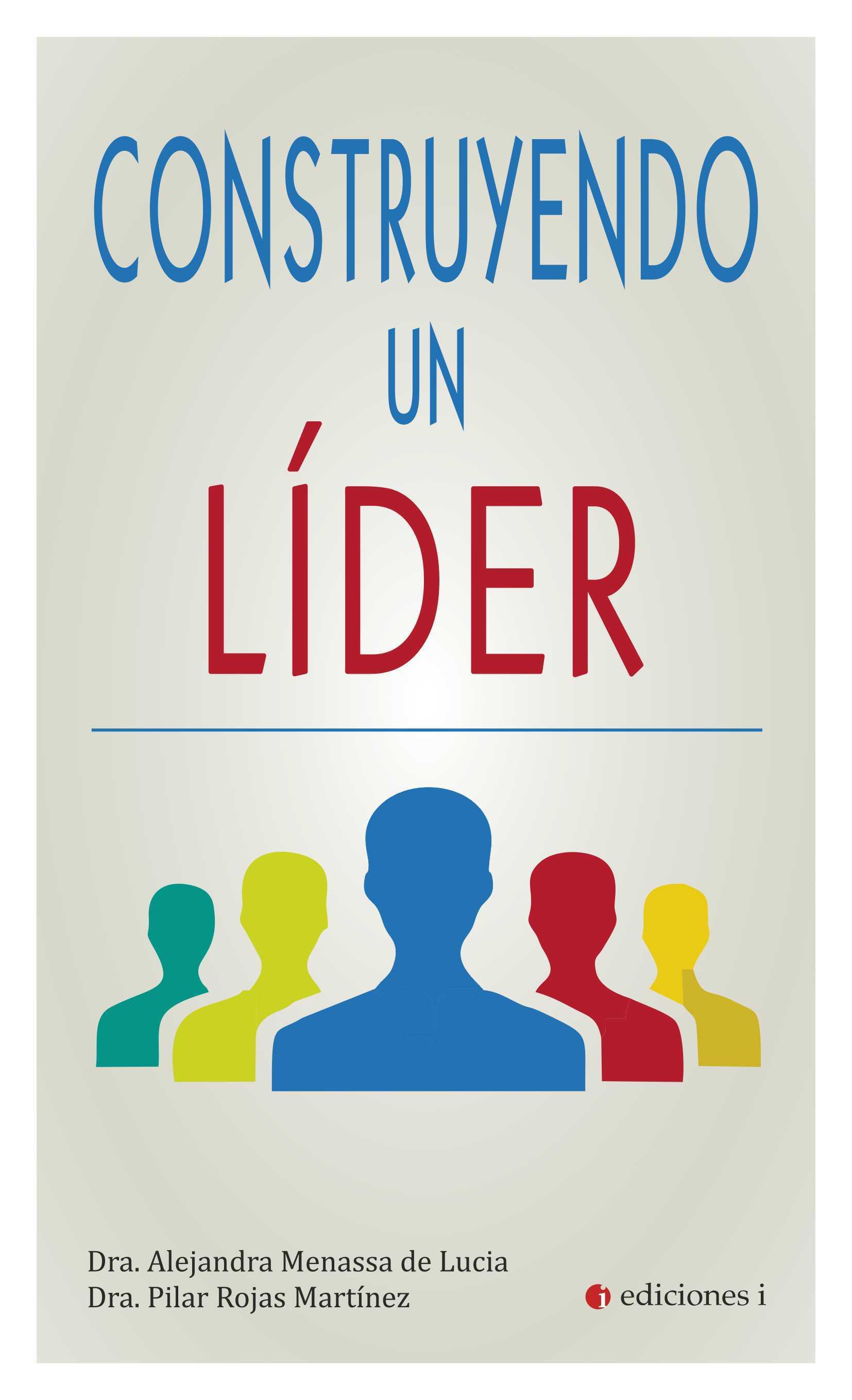 Construyendo un líder, de Dra. Alejandra Menassa de Lucia y Dra....