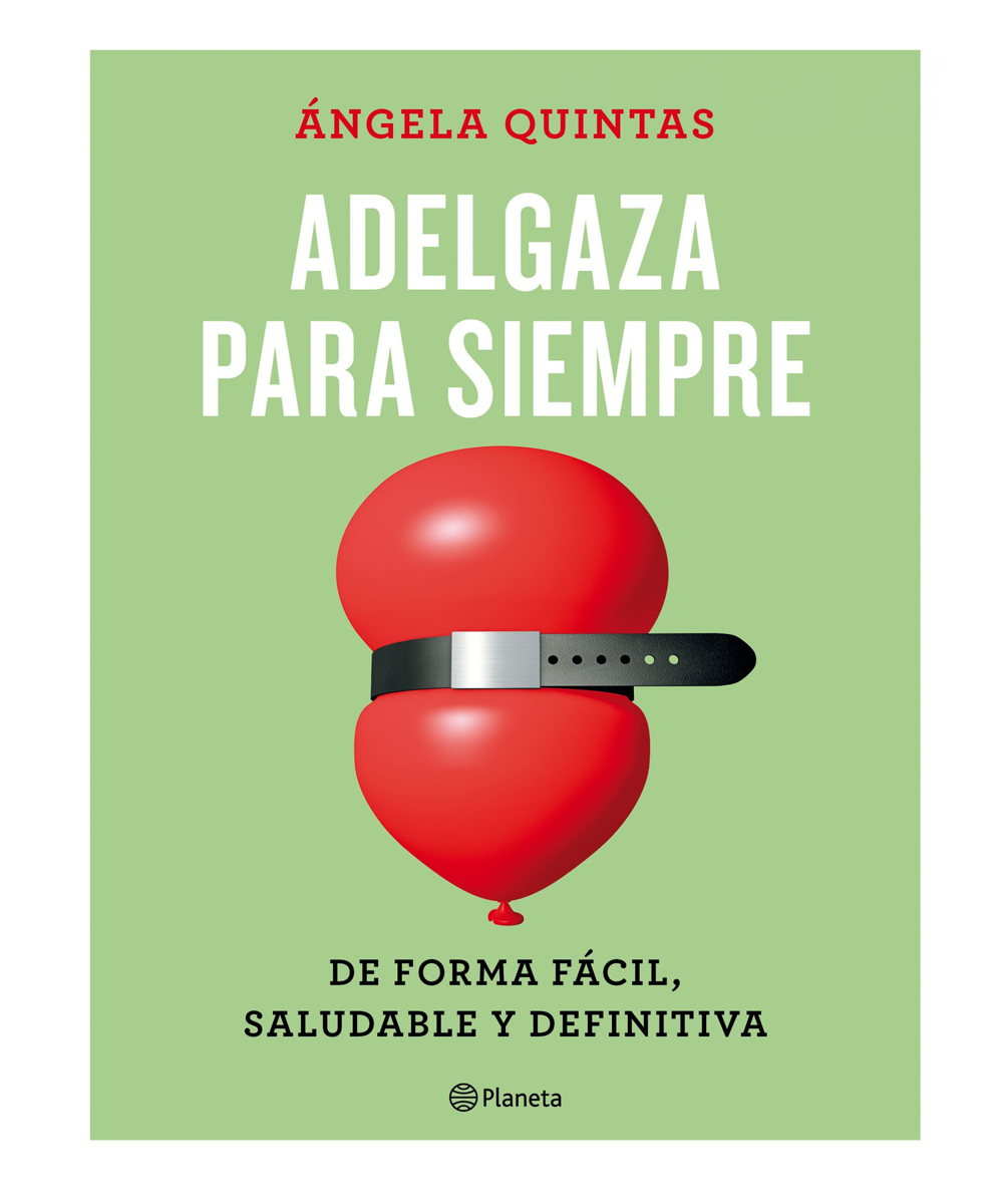'Adelgaza para siempre', Ángela Quintas (Ed. Planeta, 17,90 euros)