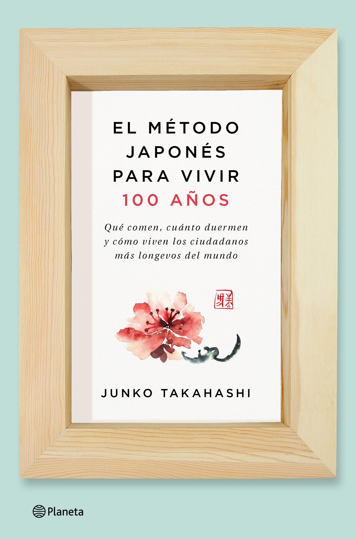 El método japonés para vivir 100 años, el libro de Junko Takahashi.