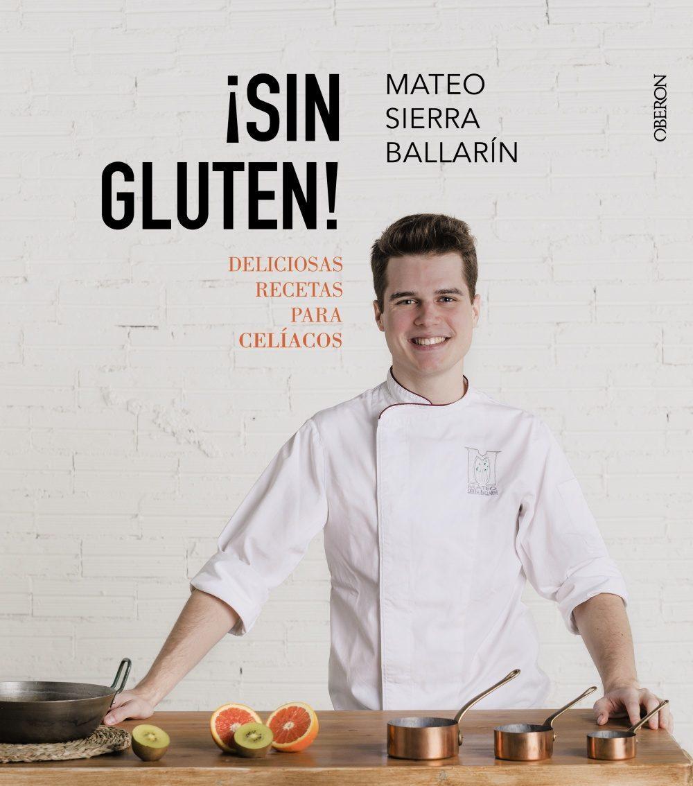 ¡Sin gluten! Deliciosas recetas para celíacos, por Mateo Sierra....