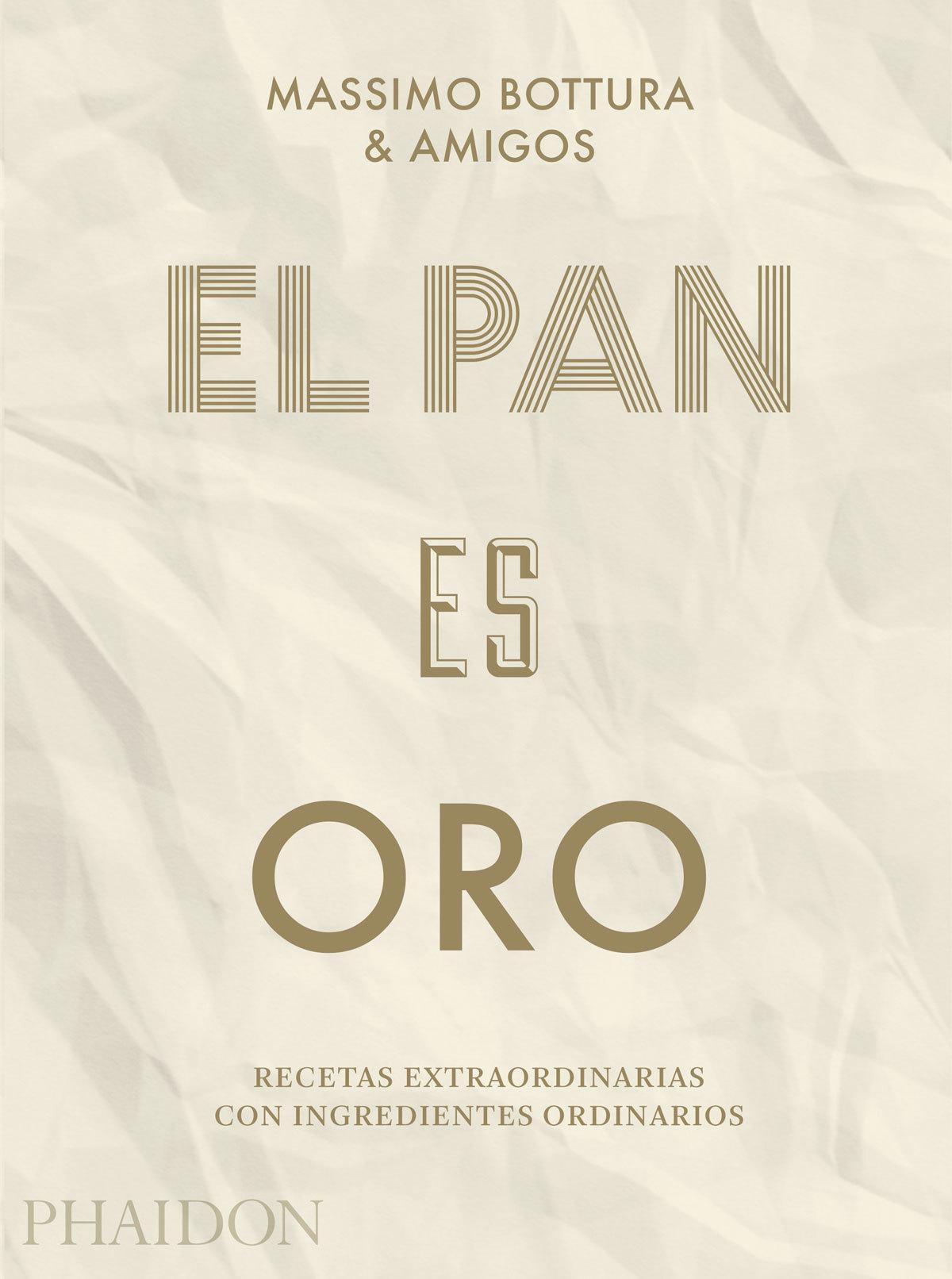 El Pan es Oro, por Massimo Bottura (Ed. Phaidon. 39,95 euros)