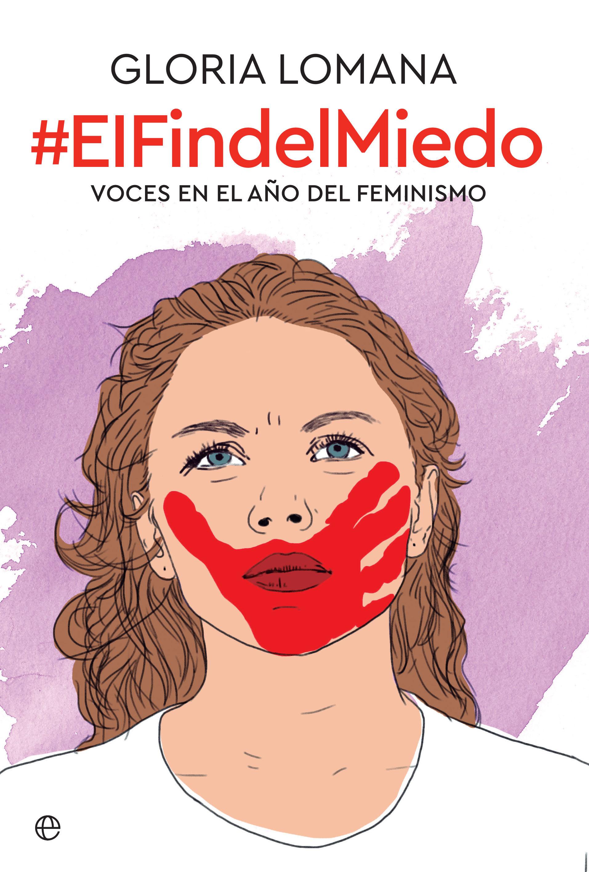 ElFinDelMiedo. Voces en el año de feminismo. De Gloria Lomana. (La...