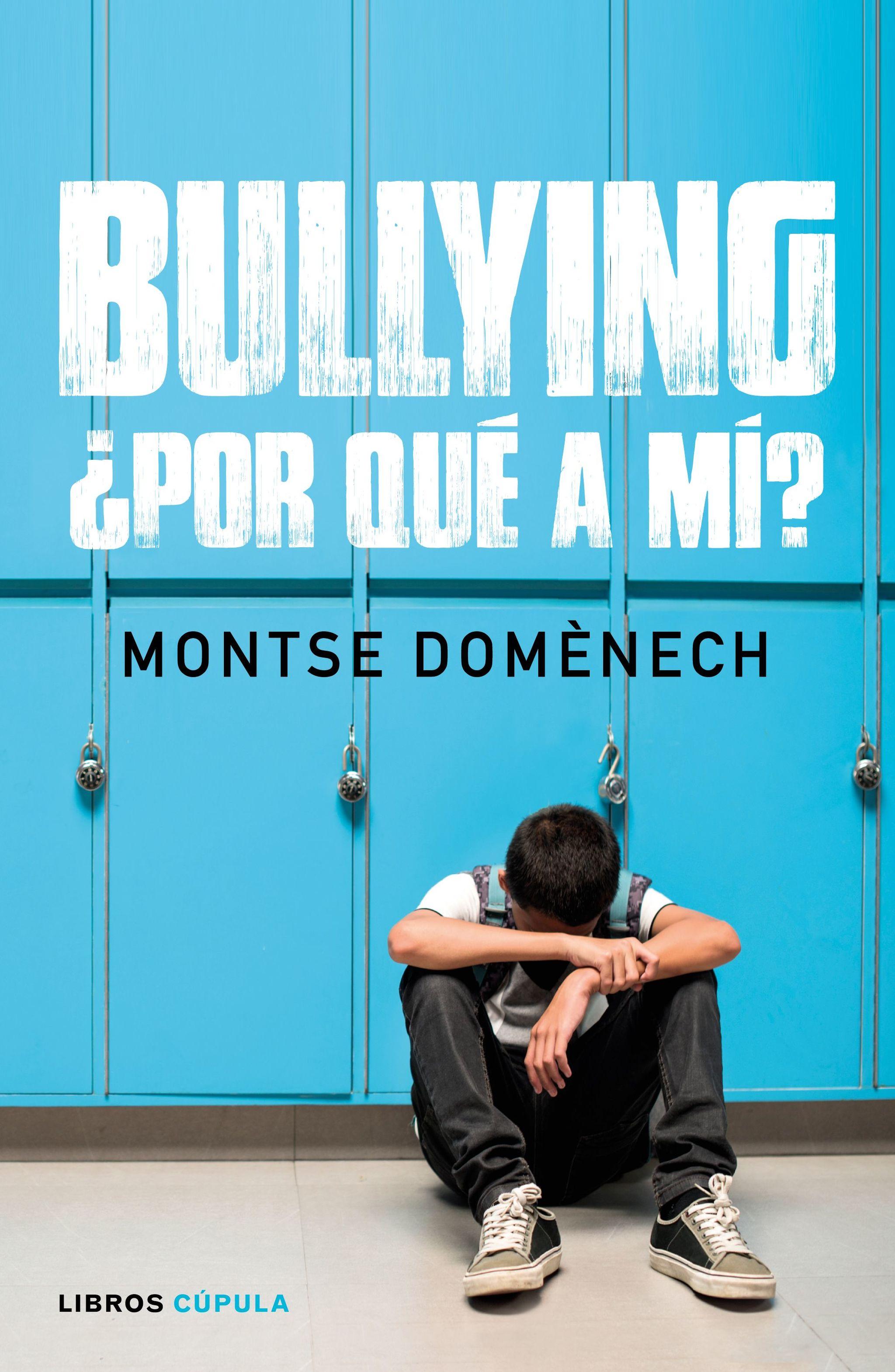 Bullying, ¿por qué a mí? De Montse Domènech. (Libros Cúpula,...