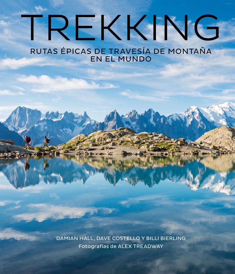 Trekking. Rutas épicas de travesía de montaña en el mundo....