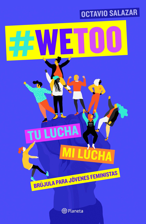 #WeToo, tu lucha, mi lucha, de Octavio Salazar. Ya a la venta.