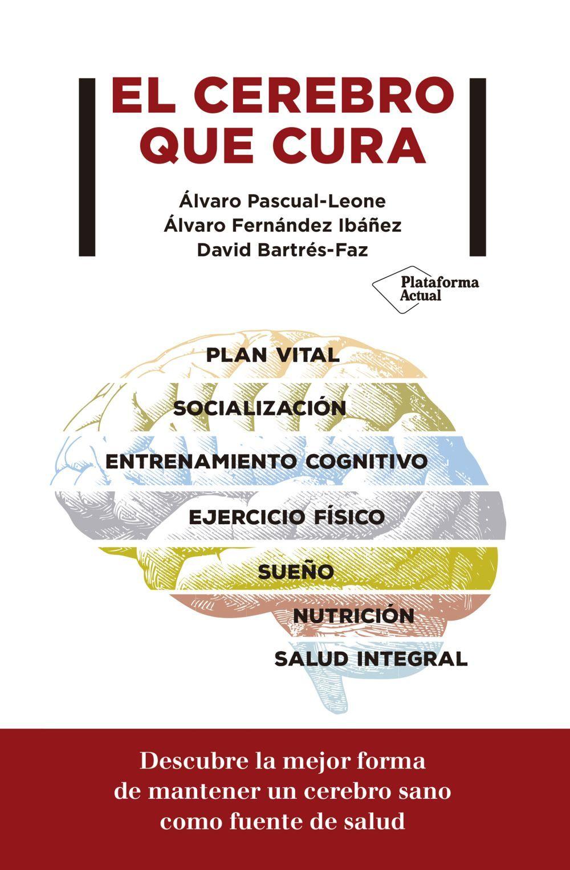 Libro El cerebro que cura, Álvaro Pascual-Leone, Álvaro Fernández Ibáñez y David Bartrés-Faz.
