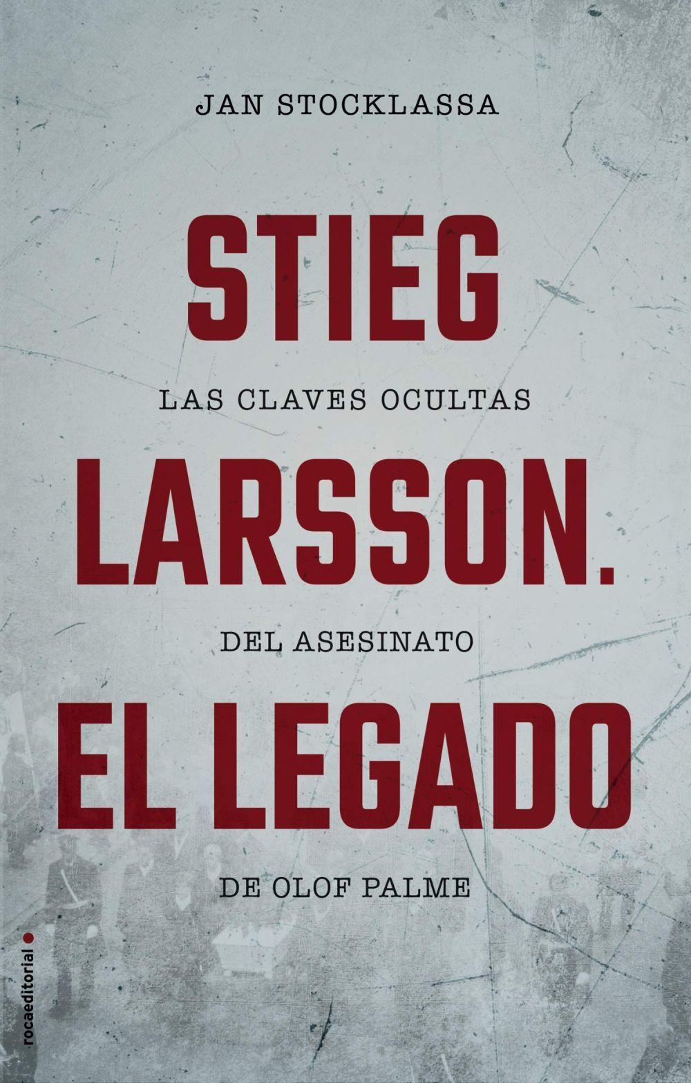 """""""Stieg Larsson. El legado"""" (Roca)"""