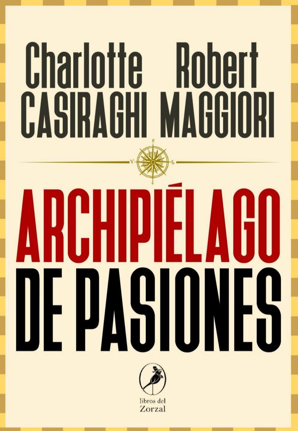 Archipiélago de pasiones, de Carlota Casiraghi y Robert Maggiori.