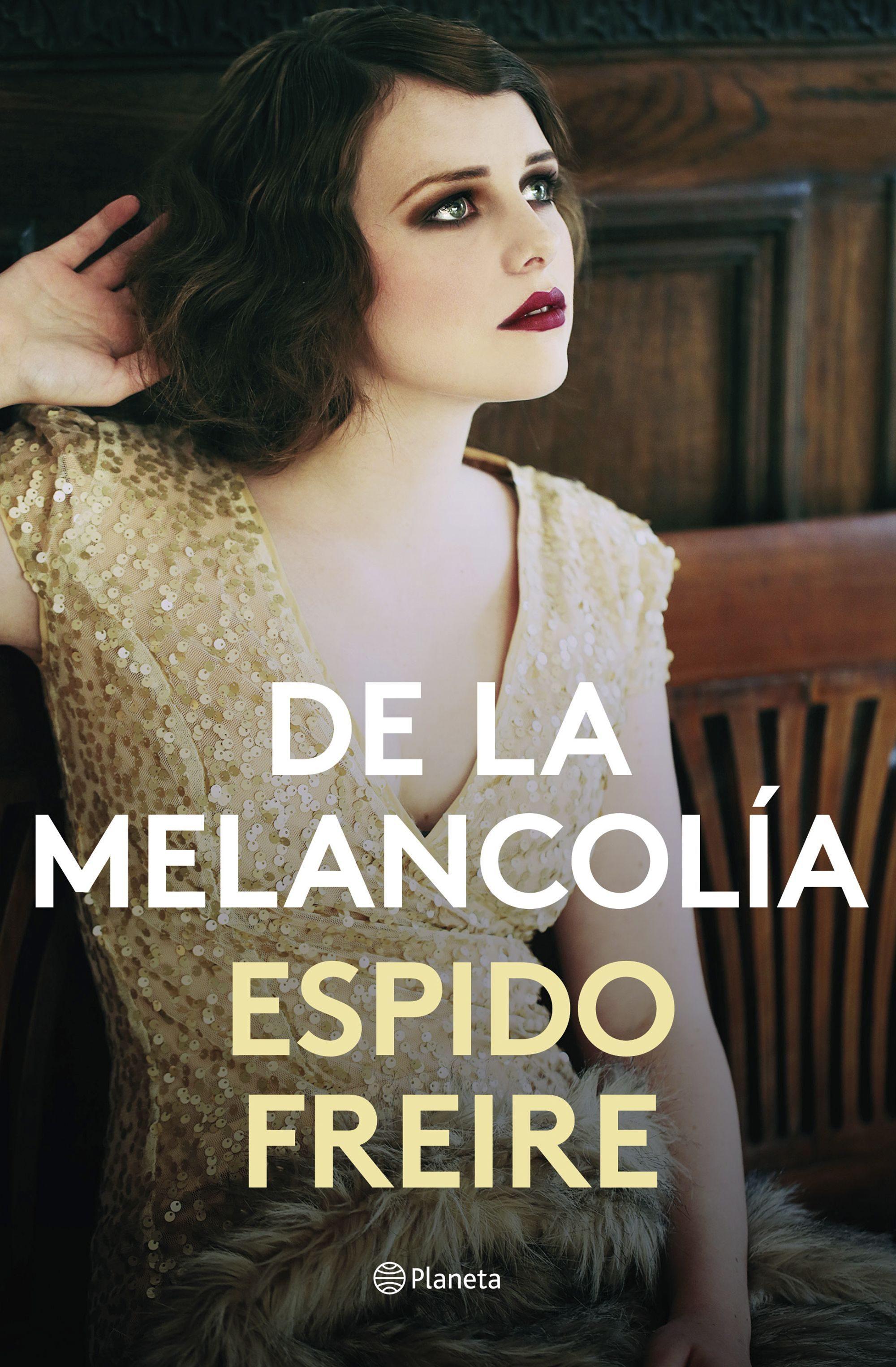 De la melancolía, es la última novela de Espido Freire editada por...