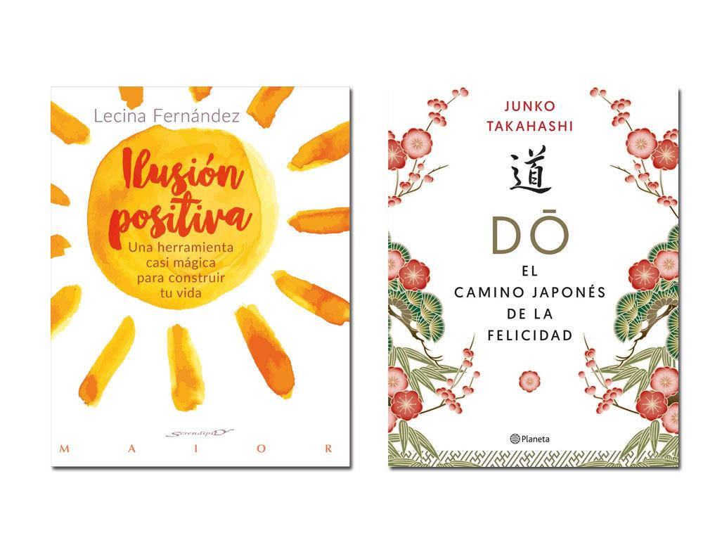 Ilusión positiva. Una herramienta casi mágica para construir tu vida, de Lecina Fernández (Ed. Desclée de Brouwer) y Do. El camino japonés de la felicidad, de Junko Takahashi (Espasa)