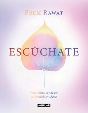 """Portada del libro """"Escúchate"""", de Prem Rawat."""