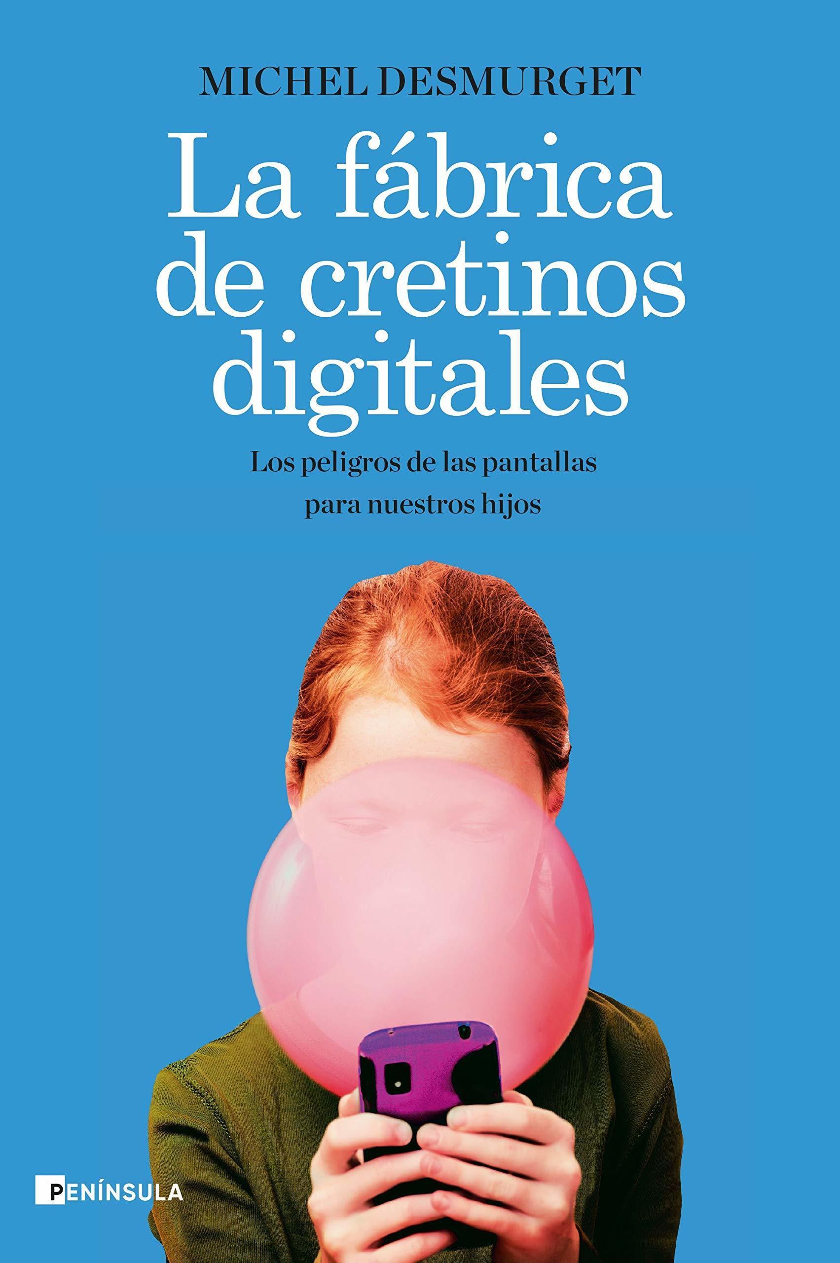 La fábrica de cretinos digitales (Península), de Michel Desmurget