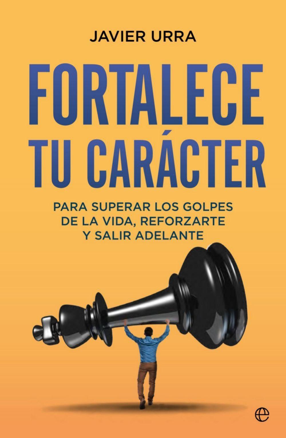 Fortalece tu carácter, Javier Urra. La Esfera (17,90 euros).