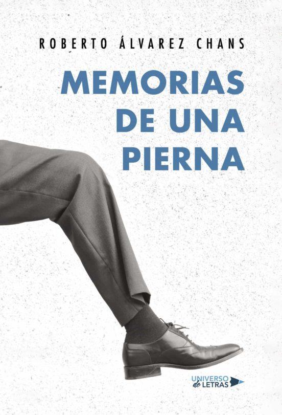 Memorias de una pierna de Roberto Álvarez Chans