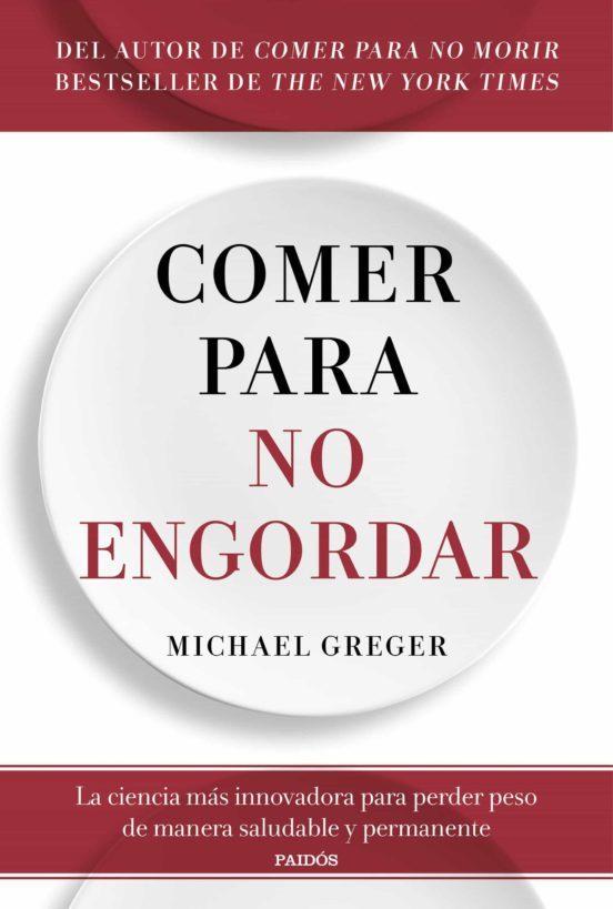 Comer para no engordar. Michael Greger. Ed. Paidós.