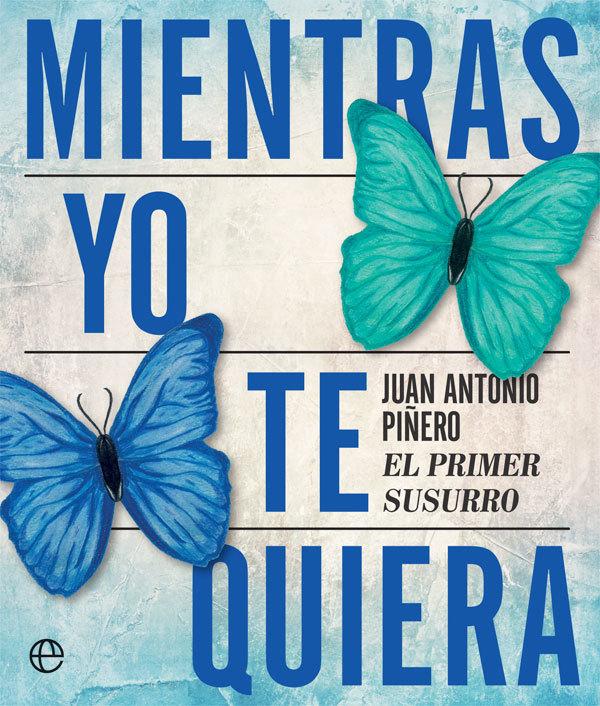 """Libro """"Mientras yo te quiera"""", de Juan Antonio Piñero (La Esfera de los Libros)."""