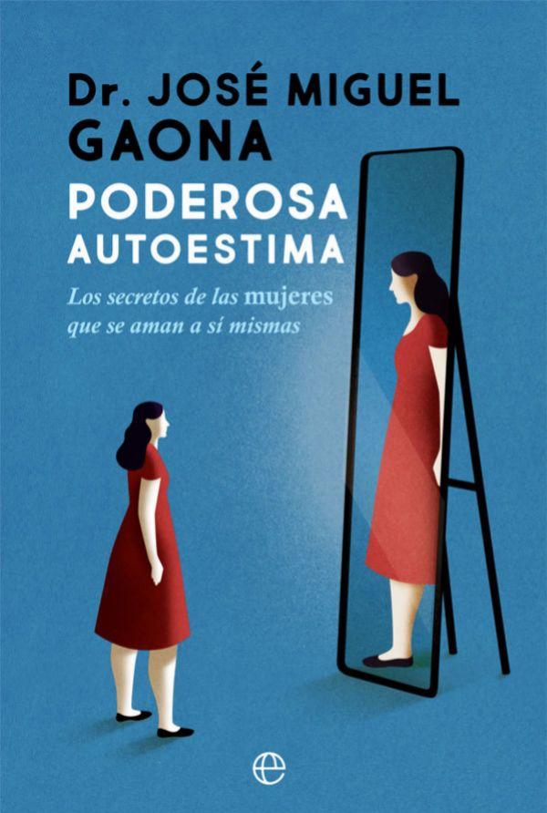 Poderosa autoestima, del doctor José Miguel Gaona (La Esfera, 18,90 ¤).