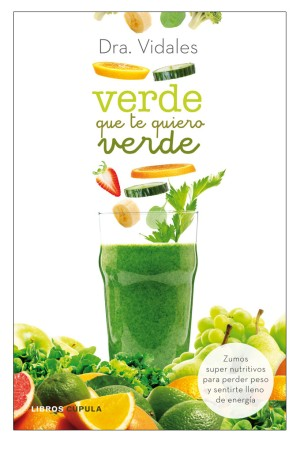 Libro de sumos Verde que te quiero verde de la doctora Conchita Vidales